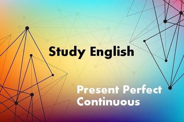 Present Perfect Continuous — Правила, Приклади І Особливості Вживання - Учим английский вместе